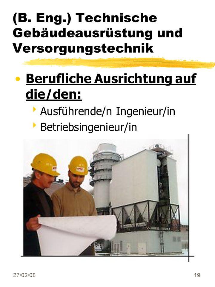 27/02/0819 Berufliche Ausrichtung auf die/den: Ausführende/n Ingenieur/in Betriebsingenieur/in (B. Eng.) Technische Gebäudeausrüstung und Versorgungst