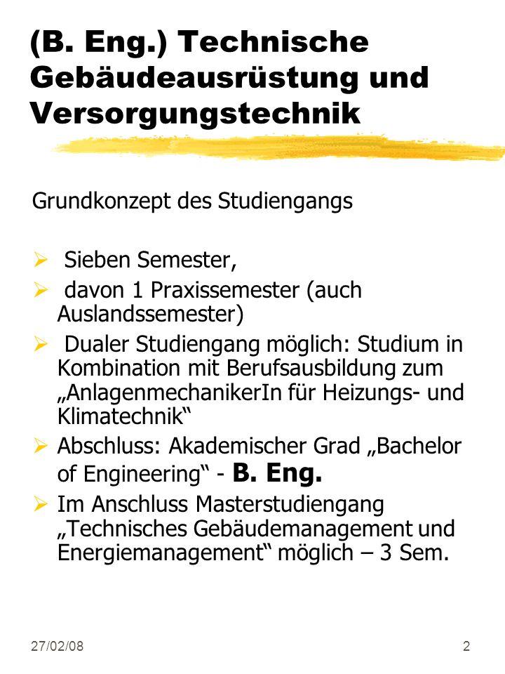 27/02/082 (B. Eng.) Technische Gebäudeausrüstung und Versorgungstechnik Grundkonzept des Studiengangs Sieben Semester, davon 1 Praxissemester (auch Au