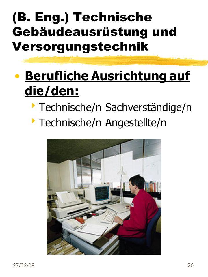 27/02/0820 Berufliche Ausrichtung auf die/den: Technische/n Sachverständige/n Technische/n Angestellte/n (B. Eng.) Technische Gebäudeausrüstung und Ve