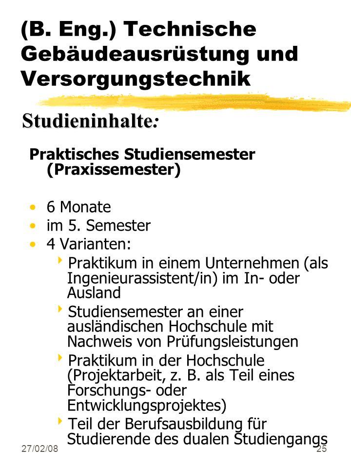 27/02/0825 (B. Eng.) Technische Gebäudeausrüstung und Versorgungstechnik Praktisches Studiensemester (Praxissemester) 6 Monate im 5. Semester 4 Varian
