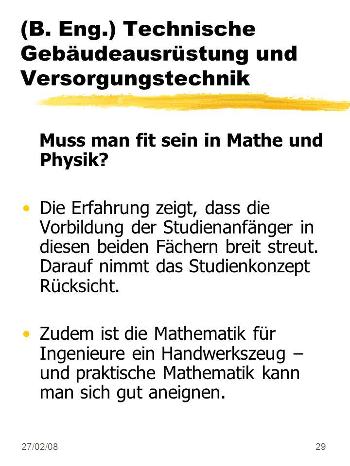 27/02/0829 (B. Eng.) Technische Gebäudeausrüstung und Versorgungstechnik Muss man fit sein in Mathe und Physik? Die Erfahrung zeigt, dass die Vorbildu