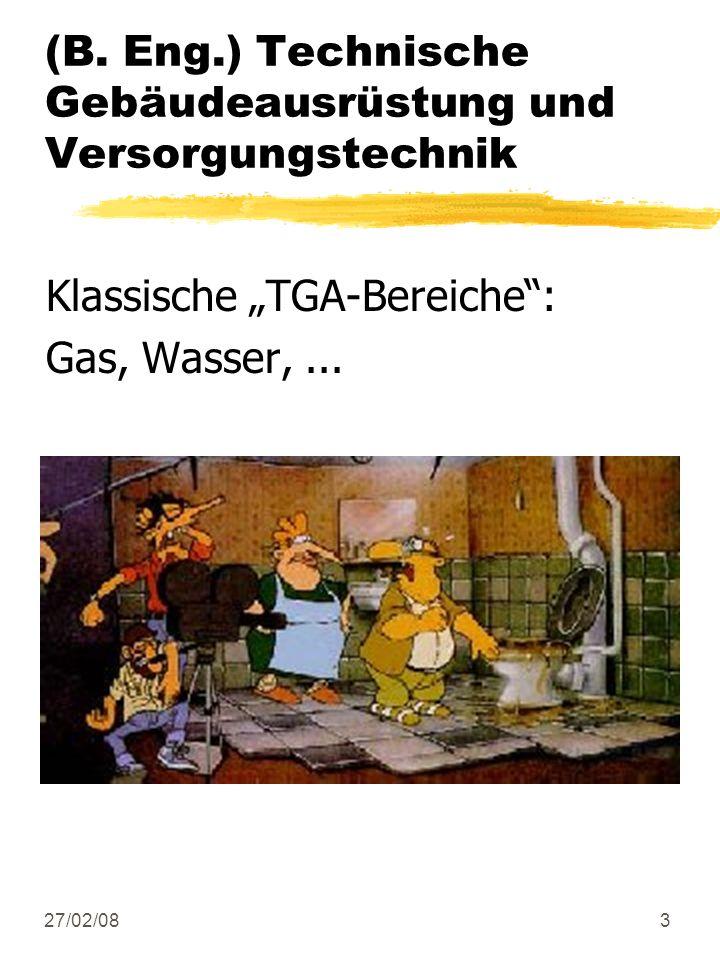 27/02/083 (B. Eng.) Technische Gebäudeausrüstung und Versorgungstechnik Klassische TGA-Bereiche: Gas, Wasser,...