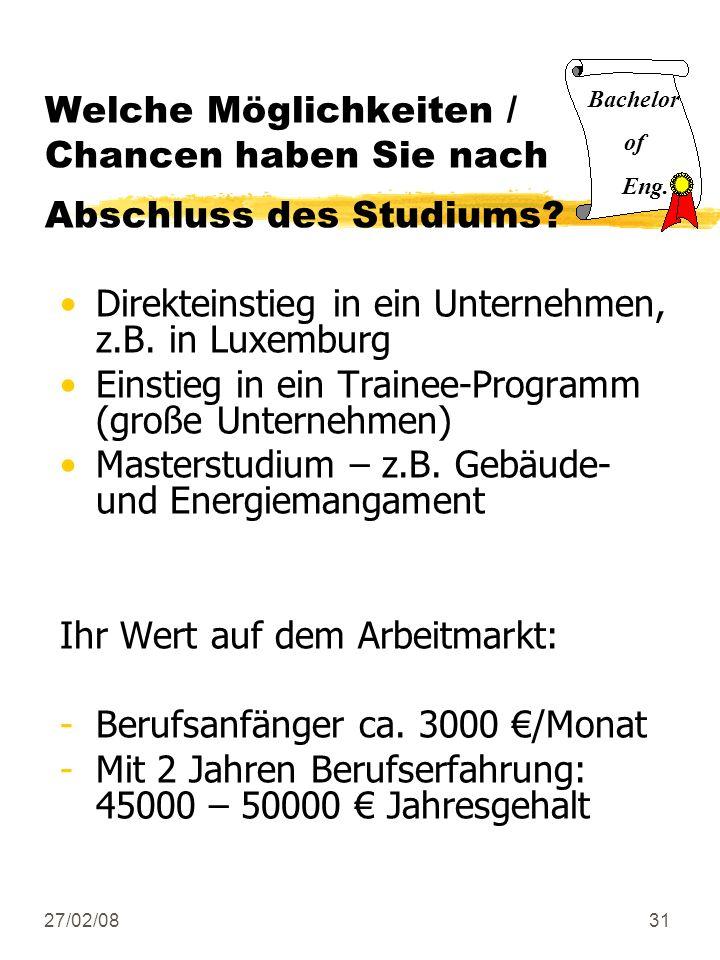 27/02/0831 Welche Möglichkeiten / Chancen haben Sie nach Abschluss des Studiums? Direkteinstieg in ein Unternehmen, z.B. in Luxemburg Einstieg in ein