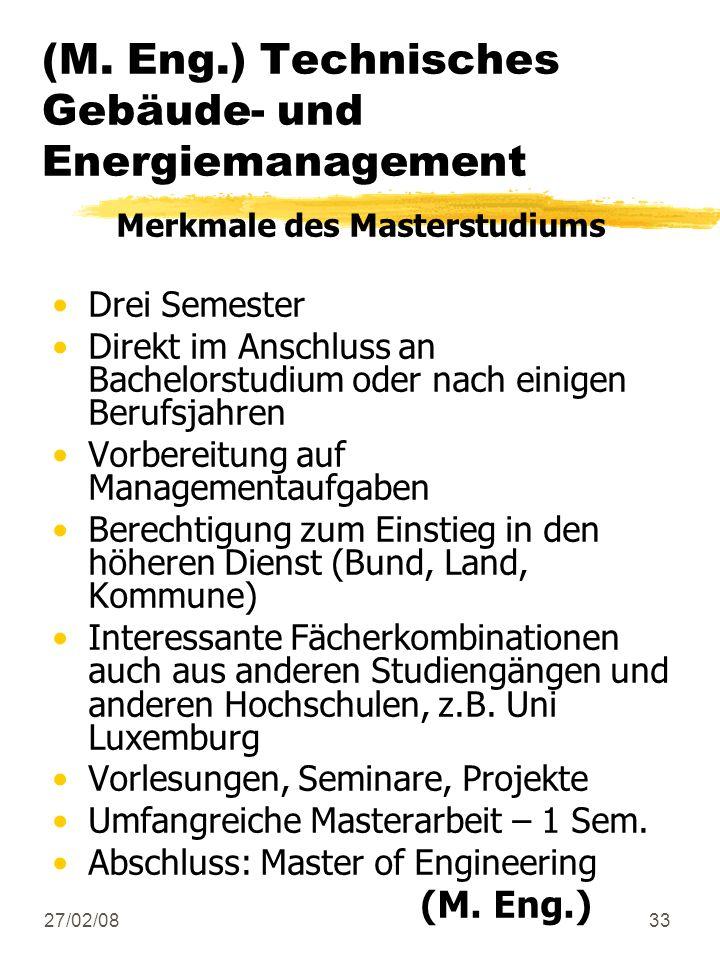 27/02/0833 (M. Eng.) Technisches Gebäude- und Energiemanagement Merkmale des Masterstudiums Drei Semester Direkt im Anschluss an Bachelorstudium oder