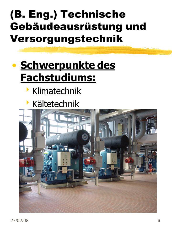 27/02/086 Schwerpunkte des Fachstudiums: Klimatechnik Kältetechnik (B. Eng.) Technische Gebäudeausrüstung und Versorgungstechnik