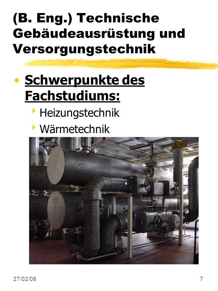 27/02/087 Schwerpunkte des Fachstudiums: Heizungstechnik Wärmetechnik (B. Eng.) Technische Gebäudeausrüstung und Versorgungstechnik