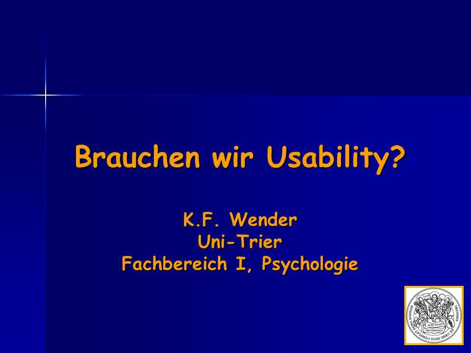 Brauchen wir Usability K.F. Wender Uni-Trier Fachbereich I, Psychologie