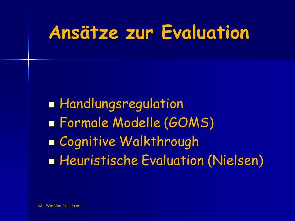 K.F. Wender, Uni-Trier Ansätze zur Evaluation Handlungsregulation Handlungsregulation Formale Modelle (GOMS) Formale Modelle (GOMS) Cognitive Walkthro