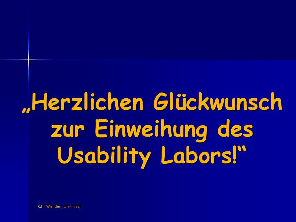 K.F. Wender, Uni-Trier Herzlichen Glückwunsch zur Einweihung des Usability Labors!