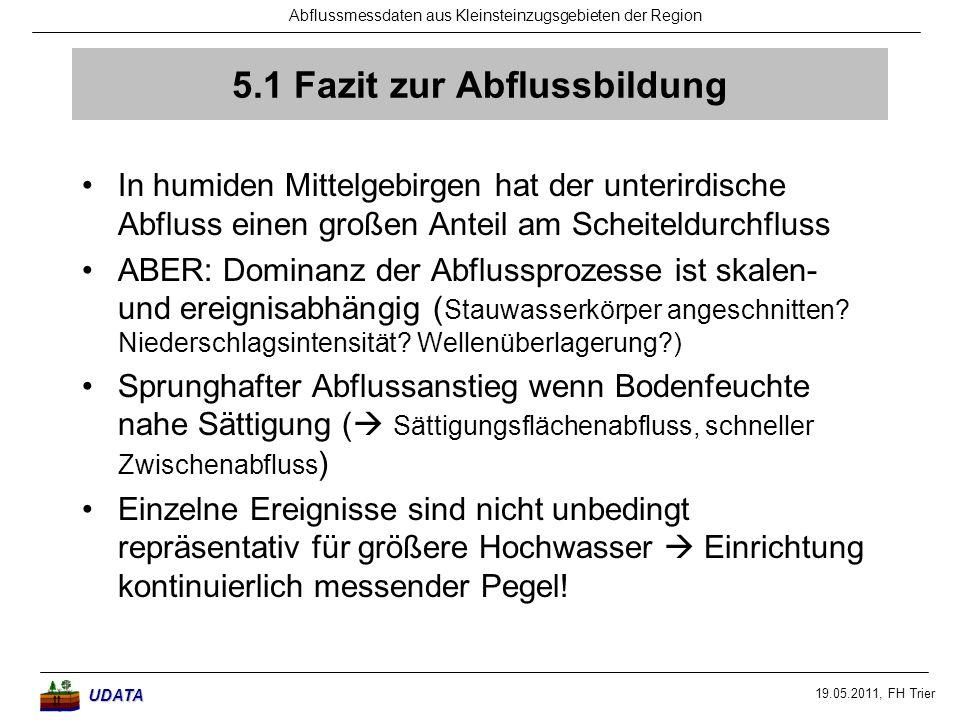19.05.2011, FH Trier Abflussmessdaten aus Kleinsteinzugsgebieten der RegionUDATA 5.1 Fazit zur Abflussbildung In humiden Mittelgebirgen hat der unteri