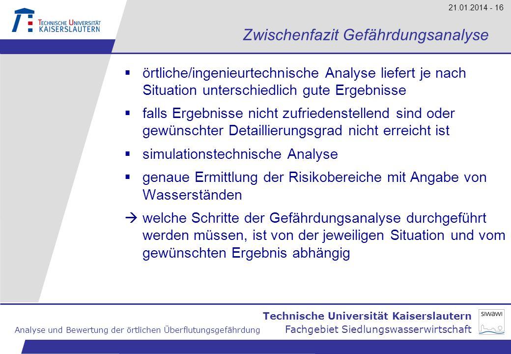 Technische Universität Kaiserslautern Analyse und Bewertung der örtlichen Überflutungsgefährdung Fachgebiet Siedlungswasserwirtschaft 21.01.2014 - 16
