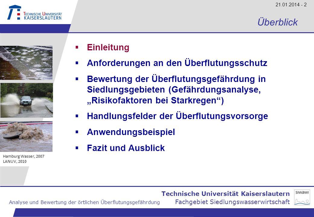 Technische Universität Kaiserslautern Analyse und Bewertung der örtlichen Überflutungsgefährdung Fachgebiet Siedlungswasserwirtschaft 21.01.2014 - 3 Einleitung gehäuftes Auftreten von Starkregen in den letzten Jahren (z.B.