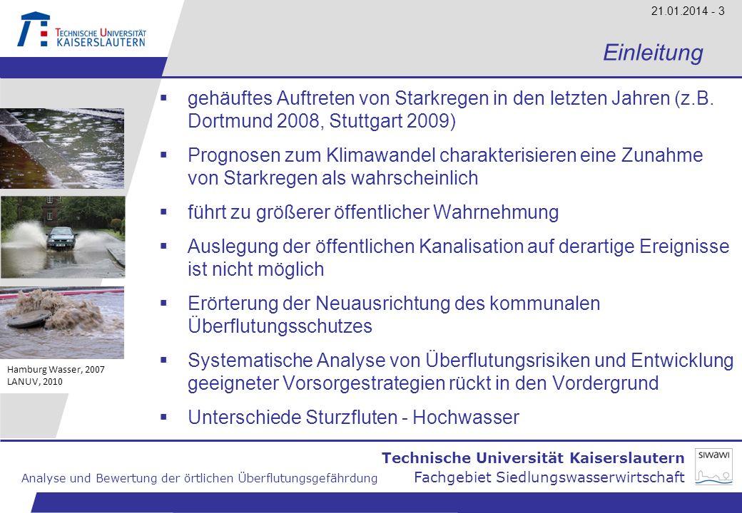 Technische Universität Kaiserslautern Analyse und Bewertung der örtlichen Überflutungsgefährdung Fachgebiet Siedlungswasserwirtschaft 21.01.2014 - 14 Methodik der Gefährdungsanalyse optional für potenzielle Risikobereiche: 8.vereinfacht-hydraulische Simulation Niederschlagsabflussbilanz GIS-basierte Abschätzung von Wasserständen ggf.