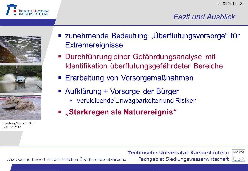 Technische Universität Kaiserslautern Analyse und Bewertung der örtlichen Überflutungsgefährdung Fachgebiet Siedlungswasserwirtschaft 21.01.2014 - 37