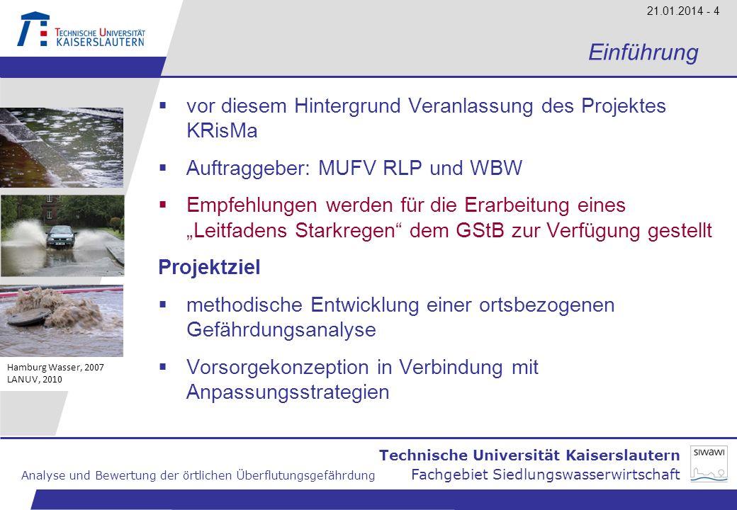 Technische Universität Kaiserslautern Analyse und Bewertung der örtlichen Überflutungsgefährdung Fachgebiet Siedlungswasserwirtschaft 21.01.2014 - 4 E