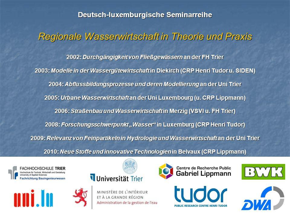 Deutsch-luxemburgische Seminarreihe Regionale Wasserwirtschaft in Theorie und Praxis 2002: Durchgängigkeit von Fließgewässern an der FH Trier 2003: Modelle in der Wassergütewirtschaft in Diekirch (CRP Henri Tudor u.