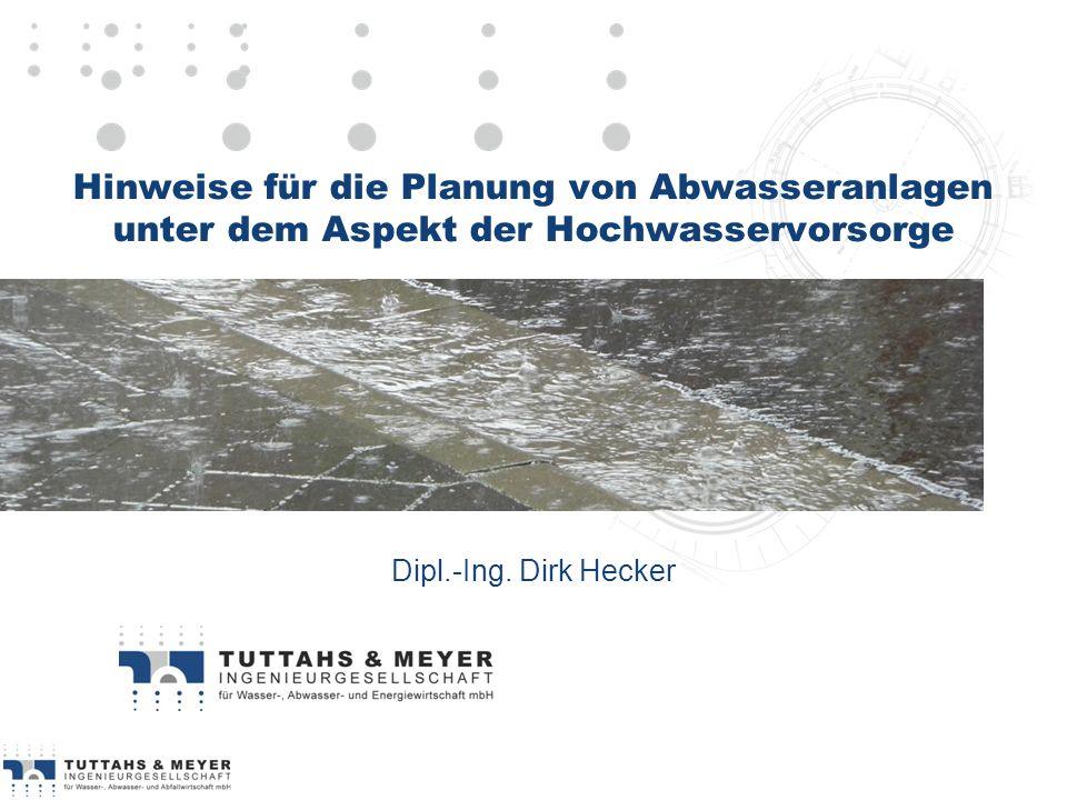 Dipl.-Ing. Dirk Hecker Hinweise für die Planung von Abwasseranlagen unter dem Aspekt der Hochwasservorsorge