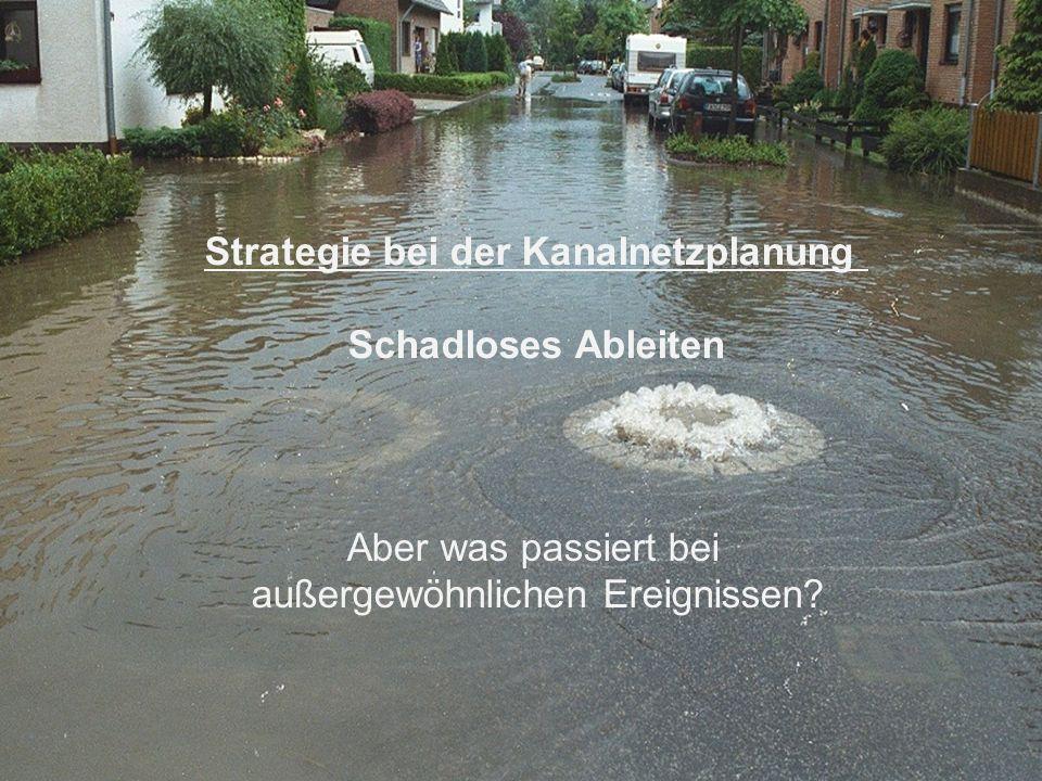 1 Strategie bei der Kanalnetzplanung Schadloses Ableiten Aber was passiert bei außergewöhnlichen Ereignissen?