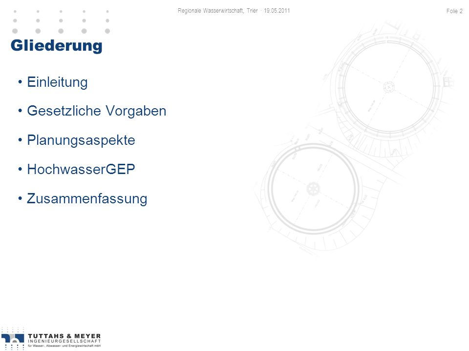Gliederung Einleitung Gesetzliche Vorgaben Planungsaspekte HochwasserGEP Zusammenfassung Regionale Wasserwirtschaft, Trier · 19.05.2011 Folie 2