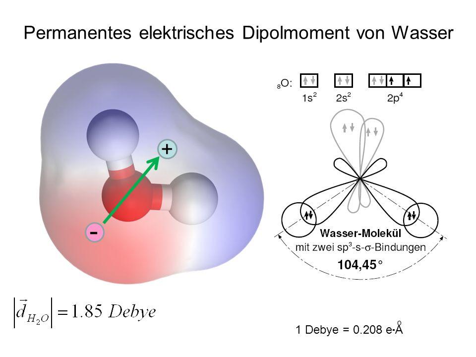 Permanentes elektrisches Dipolmoment von Wasser 1 Debye = 0.208 e A o + -