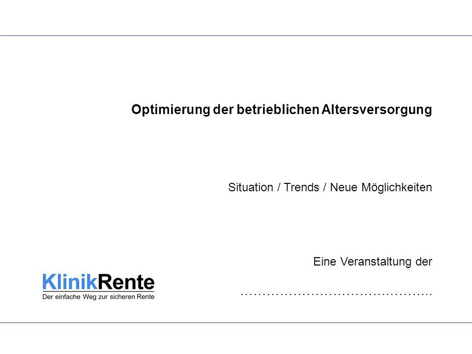 Optimierung der betrieblichen Altersversorgung Situation / Trends / Neue Möglichkeiten Eine Veranstaltung der ……………………………………..