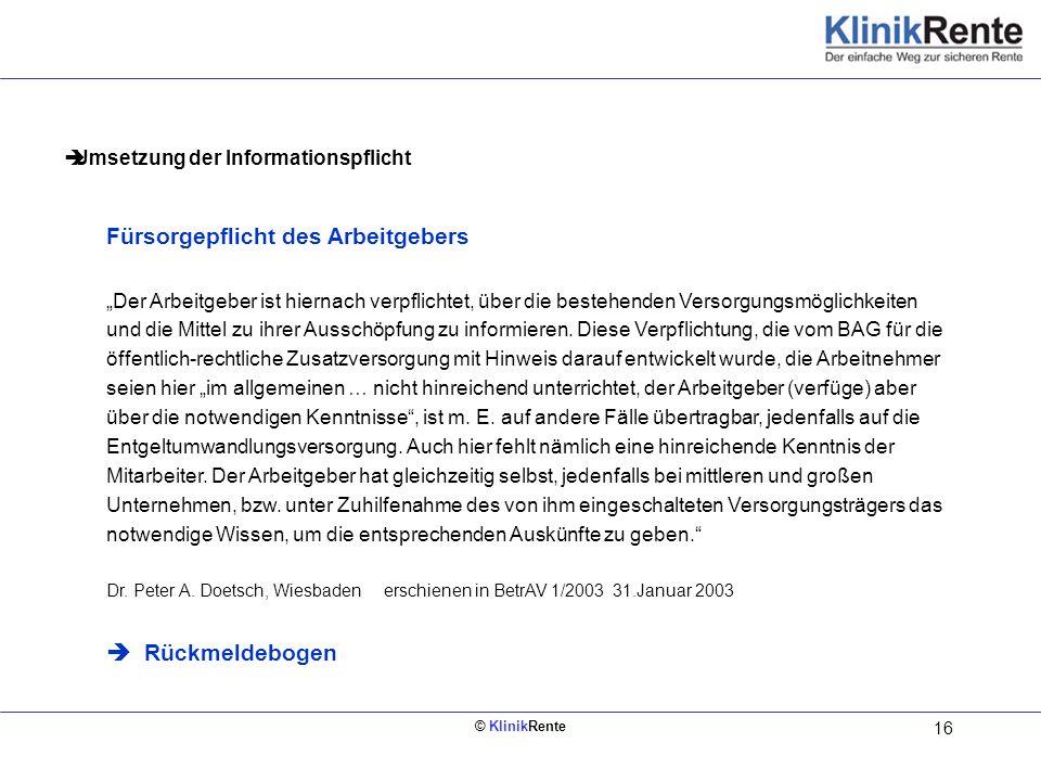 © KlinikRente 16 Innen links (Rückseite vom Deckblatt) Umsetzung der Informationspflicht Fürsorgepflicht des Arbeitgebers Der Arbeitgeber ist hiernach