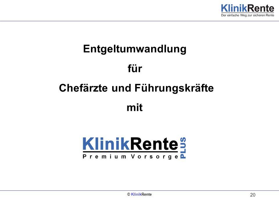 © KlinikRente 20 Entgeltumwandlung für Chefärzte und Führungskräfte mit