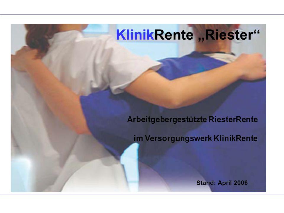 Arbeitgebergestützte RiesterRente im Versorgungswerk KlinikRente Stand: April 2006 KlinikRente Riester