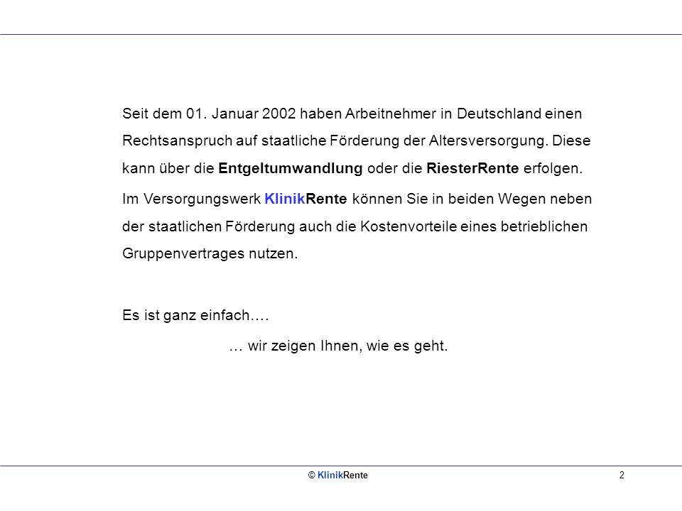 © KlinikRente2 Seit dem 01. Januar 2002 haben Arbeitnehmer in Deutschland einen Rechtsanspruch auf staatliche Förderung der Altersversorgung. Diese ka