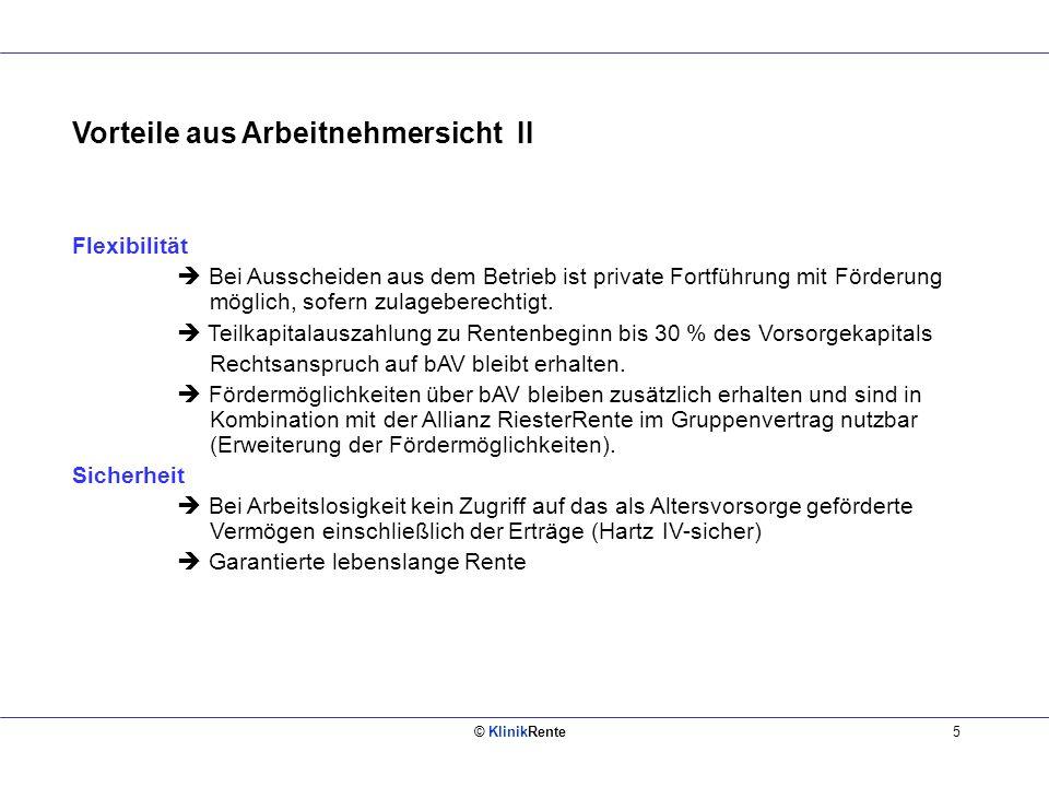 © KlinikRente5 Vorteile aus Arbeitnehmersicht II Flexibilität Bei Ausscheiden aus dem Betrieb ist private Fortführung mit Förderung möglich, sofern zulageberechtigt.