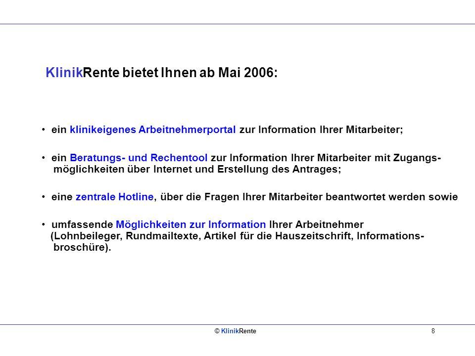 © KlinikRente8 KlinikRente bietet Ihnen ab Mai 2006: ein klinikeigenes Arbeitnehmerportal zur Information Ihrer Mitarbeiter; ein Beratungs- und Rechen