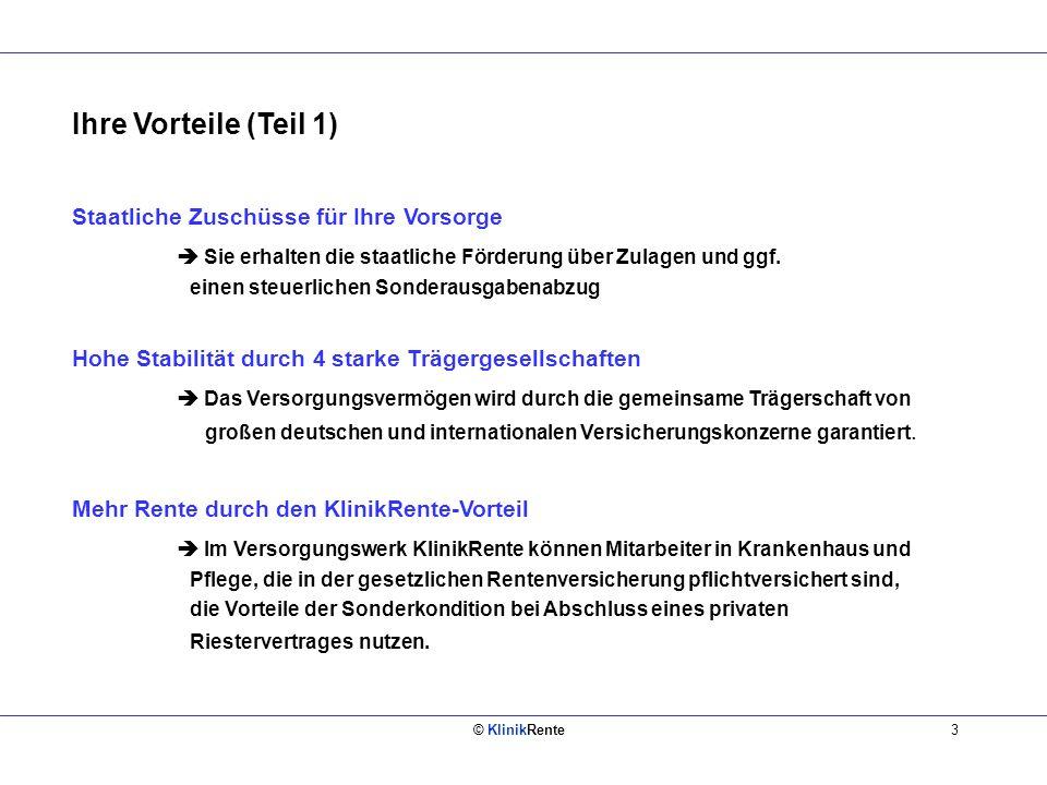 © KlinikRente3 Ihre Vorteile (Teil 1) Staatliche Zuschüsse für Ihre Vorsorge Sie erhalten die staatliche Förderung über Zulagen und ggf.