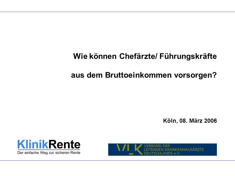Wie können Chefärzte/ Führungskräfte aus dem Bruttoeinkommen vorsorgen? Köln, 08. März 2006