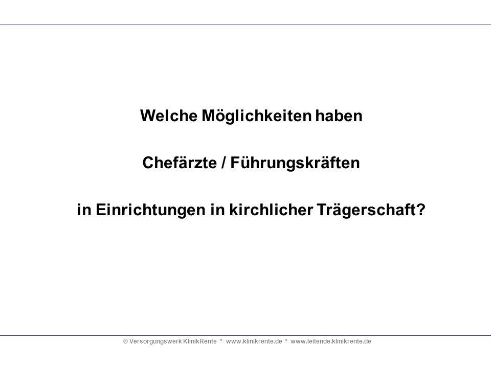® Versorgungswerk KlinikRente * www.klinikrente.de * www.leitende.klinikrente.de Welche Möglichkeiten haben Chefärzte / Führungskräften in Einrichtung