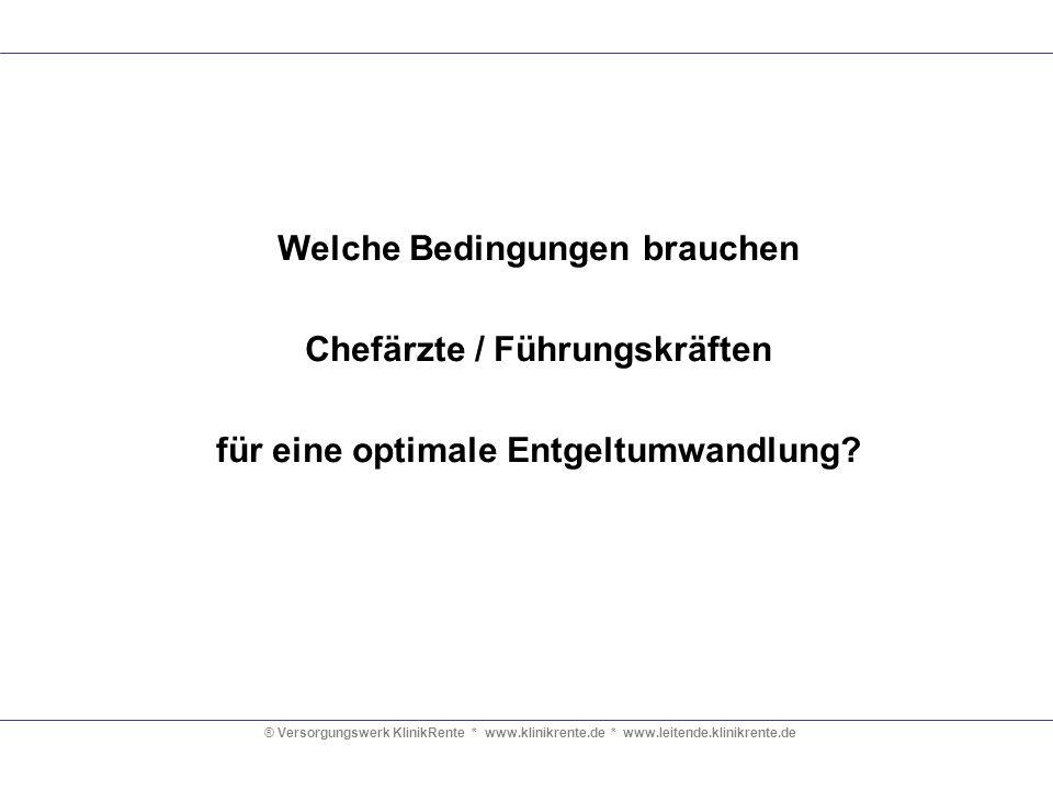® Versorgungswerk KlinikRente * www.klinikrente.de * www.leitende.klinikrente.de Welche Bedingungen brauchen Chefärzte / Führungskräften für eine opti