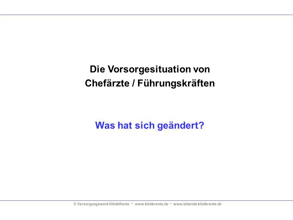 ® Versorgungswerk KlinikRente * www.klinikrente.de * www.leitende.klinikrente.de Die Vorsorgesituation von Chefärzte / Führungskräften Was hat sich ge
