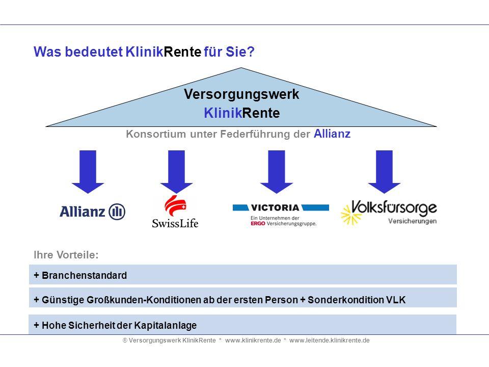 ® Versorgungswerk KlinikRente * www.klinikrente.de * www.leitende.klinikrente.de Was bedeutet KlinikRente für Sie? Ihre Vorteile: + Branchenstandard +