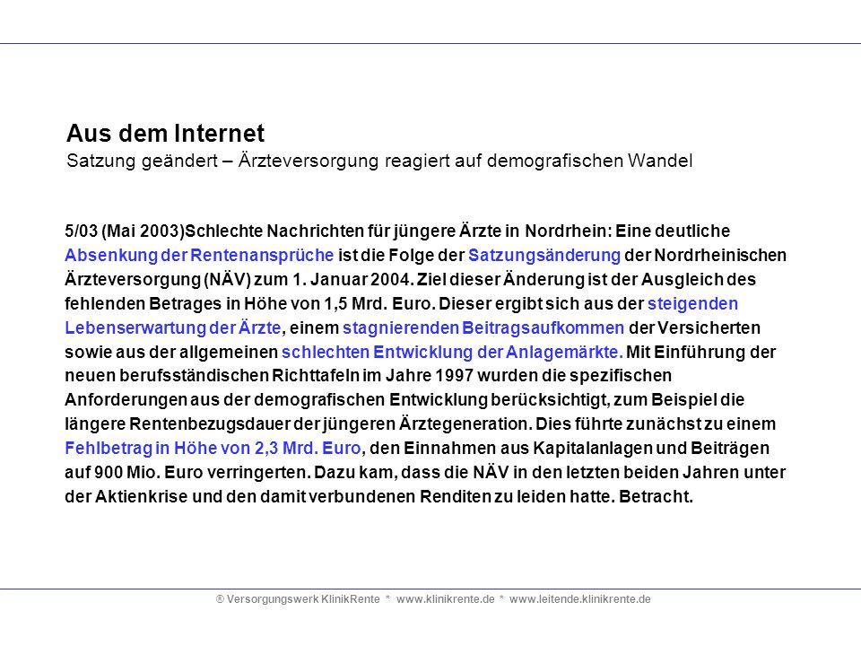 ® Versorgungswerk KlinikRente * www.klinikrente.de * www.leitende.klinikrente.de Aus dem Internet Nullrunde für Ärzte auch bei der Rente Im Jahr 2003 wird es keine Rentenerhöhung für nordrheinische Ärzte geben.