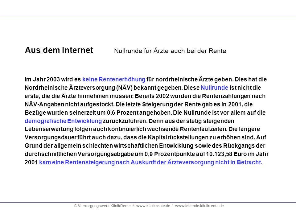 ® Versorgungswerk KlinikRente * www.klinikrente.de * www.leitende.klinikrente.de Aus dem Internet Nullrunde für Ärzte auch bei der Rente Im Jahr 2003