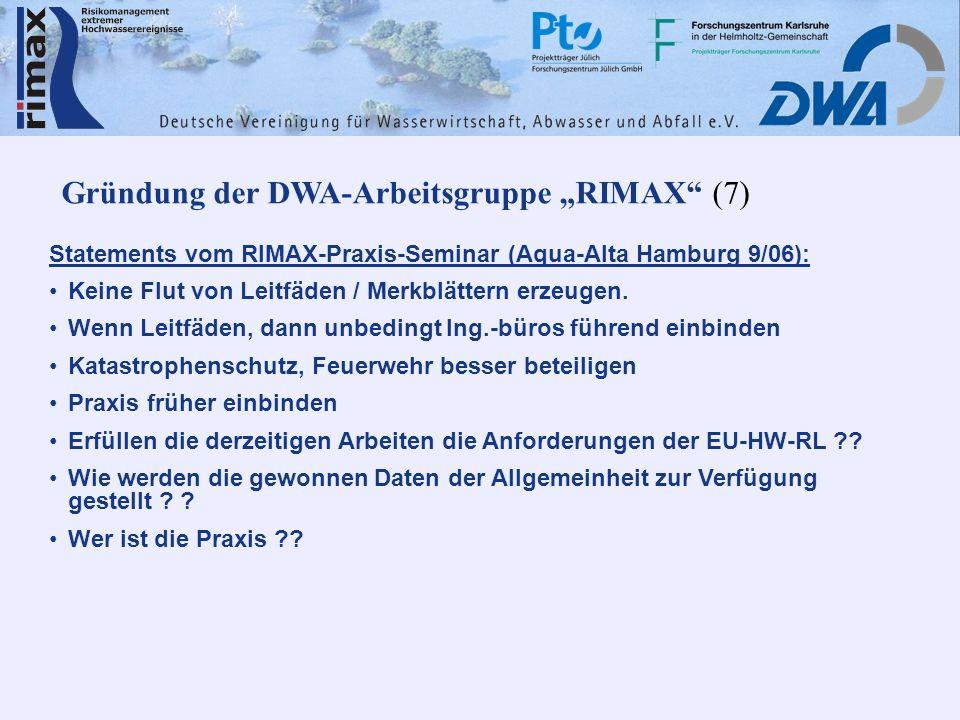 Gründung der DWA-Arbeitsgruppe RIMAX (7) Statements vom RIMAX-Praxis-Seminar (Aqua-Alta Hamburg 9/06): Keine Flut von Leitfäden / Merkblättern erzeuge