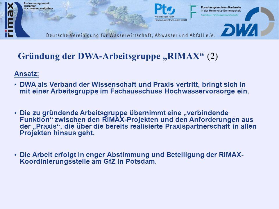 Gründung der DWA-Arbeitsgruppe RIMAX (2) Ansatz: DWA als Verband der Wissenschaft und Praxis vertritt, bringt sich in mit einer Arbeitsgruppe im Fachausschuss Hochwasservorsorge ein.