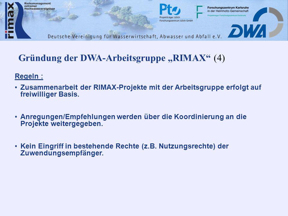Gründung der DWA-Arbeitsgruppe RIMAX (4) Regeln : Zusammenarbeit der RIMAX-Projekte mit der Arbeitsgruppe erfolgt auf freiwilliger Basis. Anregungen/E