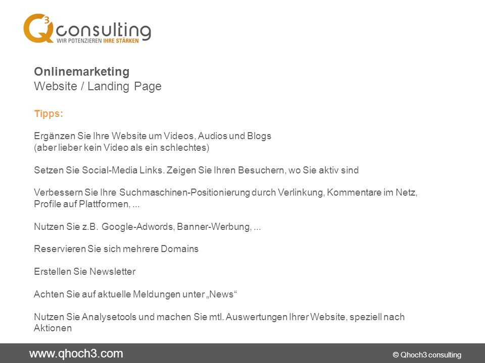 www.qhoch3.com © Qhoch3 consulting Onlinemarketing Website / Landing Page Tipps: Ergänzen Sie Ihre Website um Videos, Audios und Blogs (aber lieber kein Video als ein schlechtes) Setzen Sie Social-Media Links.
