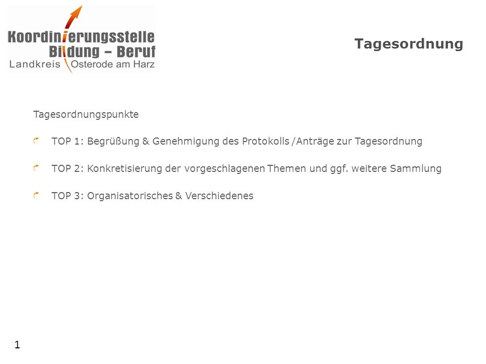 Tagesordnung Tagesordnungspunkte TOP 1: Begrüßung & Genehmigung des Protokolls /Anträge zur Tagesordnung TOP 2: Konkretisierung der vorgeschlagenen Themen und ggf.