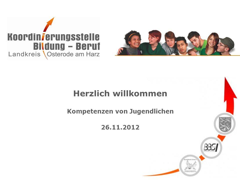 Herzlich willkommen Kompetenzen von Jugendlichen 26.11.2012