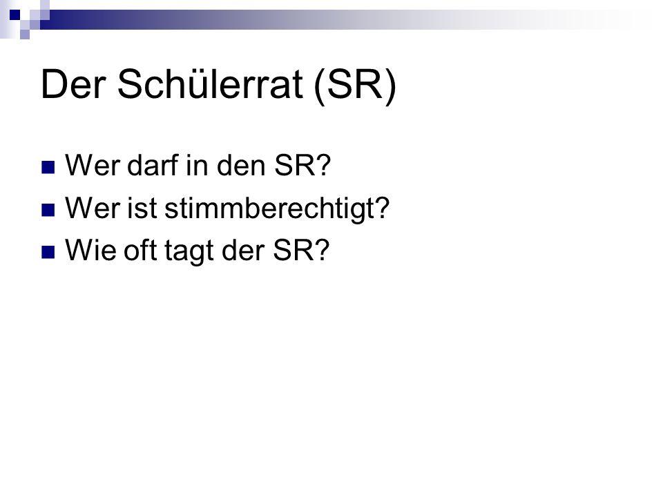 Der Schülerrat (SR) Wer darf in den SR? Wer ist stimmberechtigt? Wie oft tagt der SR?