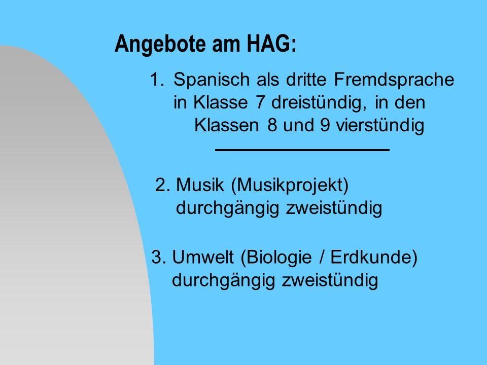 Angebote am HAG: 1.Spanisch als dritte Fremdsprache in Klasse 7 dreistündig, in den Klassen 8 und 9 vierstündig 2. Musik (Musikprojekt) durchgängig zw