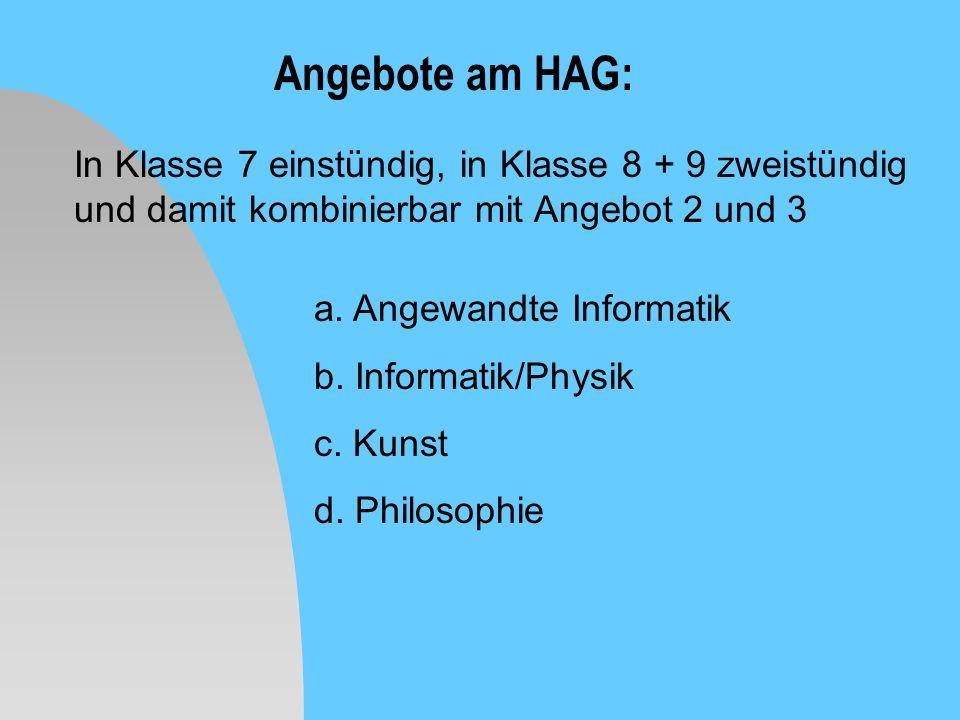 Angebote am HAG: In Klasse 7 einstündig, in Klasse 8 + 9 zweistündig und damit kombinierbar mit Angebot 2 und 3 a. Angewandte Informatik b. Informatik