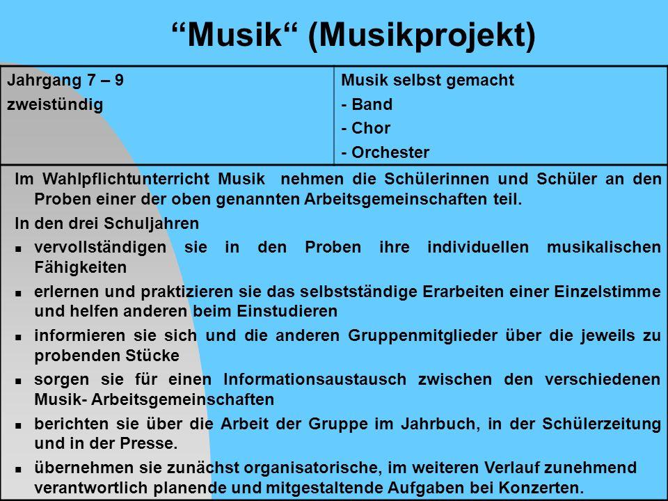 Musik (Musikprojekt) Jahrgang 7 – 9 zweistündig Musik selbst gemacht - Band - Chor - Orchester Im Wahlpflichtunterricht Musik nehmen die Schülerinnen