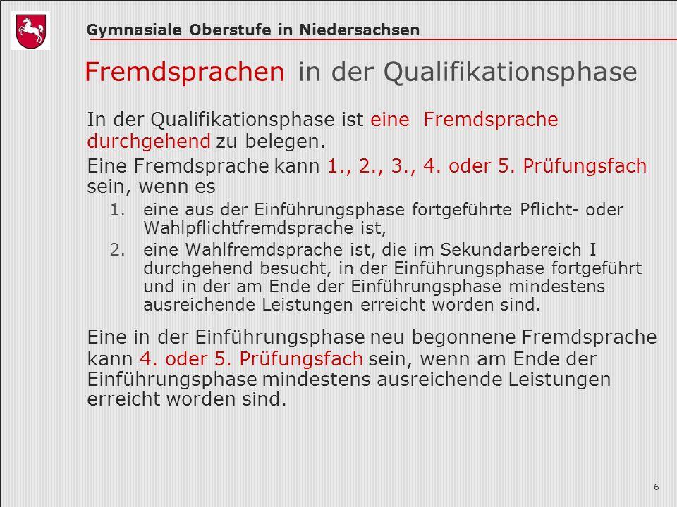 Gymnasiale Oberstufe in Niedersachsen 6 Fremdsprachen in der Qualifikationsphase In der Qualifikationsphase ist eine Fremdsprache durchgehend zu belegen.